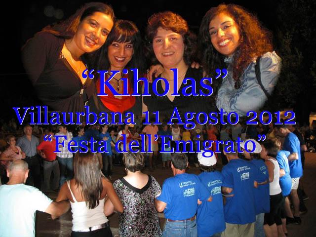 Festa dell'Emigrato con le Kiholas sabato 11 Agosto 2012 a Villaurbana in piazza Antioco Zucca